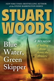 Blue Water, Green Skipper - A Memoir of Sailing Alone Across the Atlantic ebook by Stuart Woods,Stephen Collins