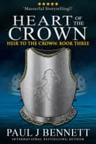 Heart of the Crown - An Epic Fantasy Novel ebook by Paul J Bennett