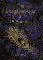The Bhagavad-Gita in 18 Sonnets ebook by