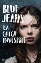 La chica invisible ebook by Blue Jeans