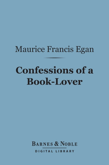 Confessions of a Book-Lover (Barnes & Noble Digital Library) ebook by Maurice Francis Egan