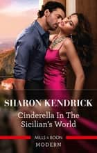 Cinderella in the Sicilian's World ebook by Sharon Kendrick