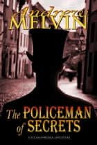 The Policeman of Secrets ebook by Andrew Melvin