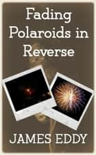 Fading Polaroids in Reverse - Diamonds, #6 ebook by James Eddy