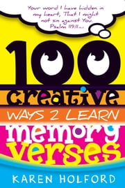 100 Creative Ways to Learn Memory Verses ebook by Karen Holford