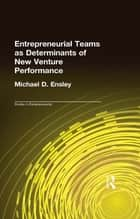 Entrepreneurial Teams as Determinants of of New Venture Performance ebook by Michael D. Ensley