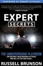Expert Secrets: The Underground Playbook for Creating a Mass Movement of People Who Will Pay for Your Advice ebook by RUSELL BRANSON