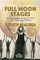 Full Moon Stages - Personal notes from 50 years of The Living Theatre ebook by Judith Malina