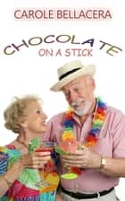 Chocolate on a Stick ebook by Carole Bellacera