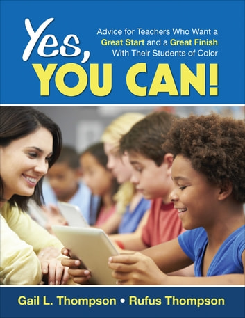 Yes, You Can! - Advice for Teachers Who Want a Great Start and a Great Finish With Their Students of Color ebook by Dr. Gail L. Thompson,Rufus Thompson