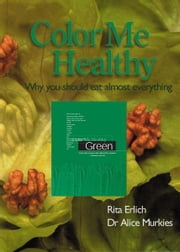 Color Me Healthy: Green ebook by Rita Erlich, Alice Murkies