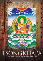Tsongkhapa: A Simple Guide to a Powerful Practice ebook by Rinpoche, Tsem