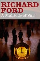 A Multitude of Sins ebook by Richard Ford