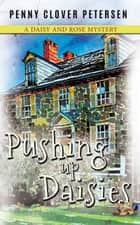 Pushing Up Daisies ebook by Penny Clover Petersen