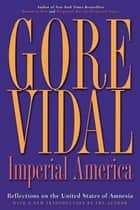 Imperial America - Reflections on the United States of Amnesia ebook by Gore Vidal