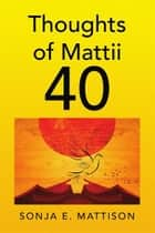 Thoughts of Mattii 40 ebook by Sonja E. Mattison