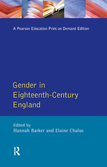 Gender in Eighteenth-Century England - Roles, Representations and Responsibilities ebook by Hannah Barker,Elaine Chalus