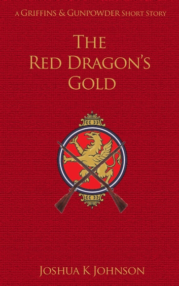 The Red Dragon's Gold - (A Griffins & Gunpowder Short) ebook by Joshua Johnson