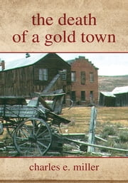 the death of a gold town ebook by charles e. miller