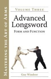 Advanced Longsword - Form and Function ebook by Guy Windsor