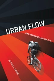 Urban Flow - Bike Messengers and the City ebook by Jeffrey L. Kidder
