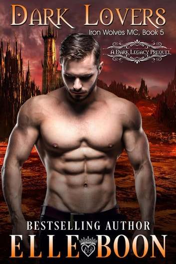 Dark Lovers, Iron Wolves MC Book 5 - Iron Wolves MC ebook by Elle Boon