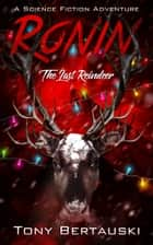 Ronin: The Last Reindeer - A Science Fiction Adventure ebook by Tony Bertauski