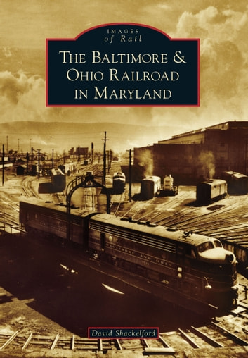 The Baltimore & Ohio Railroad in Maryland ebook by David Shackelford