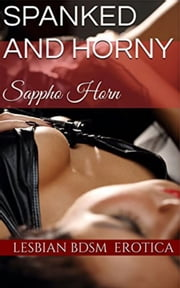 Spanked and Horny ebook by Sappho Horn