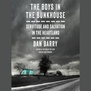 The Boys in the Bunkhouse - Servitude and Salvation in the Heartland audiobook by Dan Barry