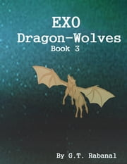EXO Dragon-Wolves ebook by G.T. Rabanal