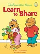 The Berenstain Bears Learn to Share ebook by Stan Berenstain, Jan Berenstain, Mike Berenstain