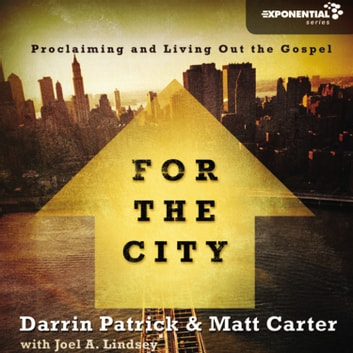 For the City - Proclaiming and Living Out the Gospel audiobook by Matt Carter,Darrin Patrick