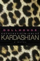 Dollhouse - A Novel ebook by Kim Kardashian, Kourtney Kardashian, Khloe Kardashian