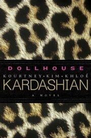 Dollhouse - A Novel ebook by Kim Kardashian,Kourtney Kardashian,Khloe Kardashian