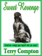 Sweet Revenge ebook by Terry Compton