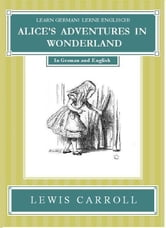 Learn German! Lerne Englisch! ALICE'S ADVENTURES IN WONDERLAND: In German and English ebook by Lewis Carroll