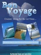 Bon Voyage! Cruisin' Along for the 1st Time ebook by Marshall Towne