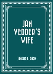 Jan Vedder's Wife ebook by Amelia E. Barr
