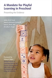 A Mandate for Playful Learning in Preschool - Applying the Scientific Evidence ebook by Kathy Hirsh-Pasek,Roberta Michnick Golinkoff,Laura E. Berk,Dorothy Singer