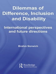 Dilemmas of Difference, Inclusion and Disability - International Perspectives and Future Directions ebook by Brahm Norwich