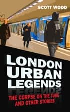 London Urban Legends ebook by Scott Wood