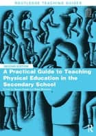 A Practical Guide to Teaching Physical Education in the Secondary School ebook by Susan Capel,Peter Breckon