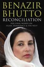 Reconciliation - Islam, Democracy and the West eBook by Benazir Bhutto