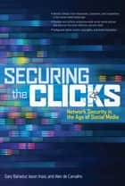 Securing the Clicks Network Security in the Age of Social Media ebook by Gary Bahadur,Jason Inasi,Alex de Carvalho