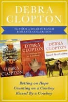 The Four of Hearts Ranch Romance Collection - Betting on Hope, Counting on a Cowboy, and Kissed by a Cowboy ebook by Debra Clopton