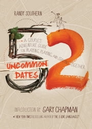52 Uncommon Dates - A Couple's Adventure Guide for Praying, Playing, and Staying Together ebook by Randy E Southern
