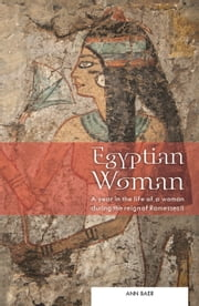Egyptian Woman - A year in the life of a woman during the reign of Ramesses II ebook by Hilary Wilson