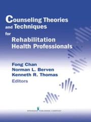 Counseling Theories and Techniques for Rehabilitation Health Professionals ebook by Chan, Fong, PhD, CRC
