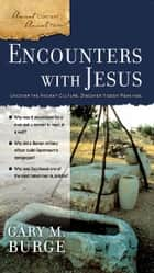 Encounters with Jesus ebook by Gary M. Burge